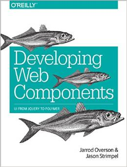 Download ebook Developing Web Components: Ui From Jquery To Polymer