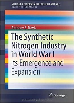 Download ebook The Synthetic Nitrogen Industry In World War I: Its Emergence & Expansion