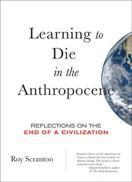 Download Learning To Die In The Anthropocene: Reflections On The End Of A Civilization