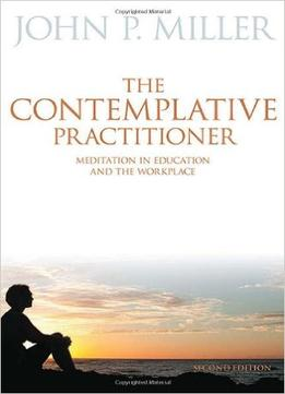 Download The Contemplative Practitioner: Meditation In Education & The Workplace, Second Edition