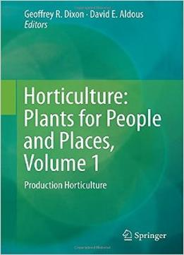 Download Horticulture: Plants For People & Places, Volume 1