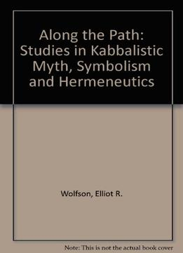 Download ebook Along The Path: Studies In Kabbalistic Myth, Symbolism, & Hermeneutics