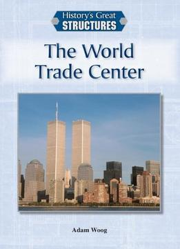 Download The World Trade Center (history's Great Structures)