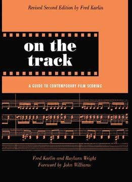 Download On The Track: A Guide To Contemporary Film Scoring By Rayburn Wright