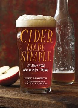 Download ebook Cider Made Simple: All About Your Favorite New Drink
