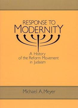 Download ebook Response To Modernity: A History Of The Reform Movement In Judaism