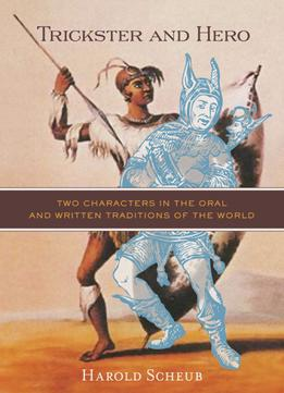 Download Trickster & Hero: Two Characters In The Oral & Written Traditions Of The World