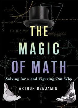 Download The Magic Of Math: Solving For X & Figuring Out Why