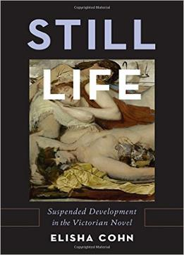 Download Still Life: Suspended Development In The Victorian Novel