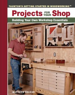 Download ebook Projects for Your Shop: Building Your Own Workshop Essentials