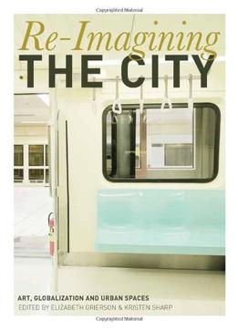 Download Re-imagining The City: Art, Globalization & Urban Spaces