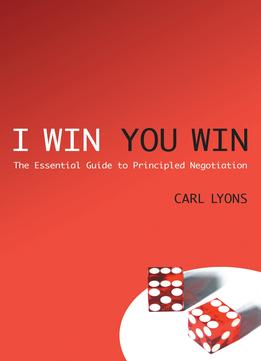 Download ebook I Win, You Win: The Essential Guide To Principled Negotiation