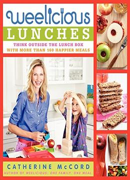 Download ebook Weelicious Lunches: Think Outside The Lunch Box With More Than 160 Happier Meals