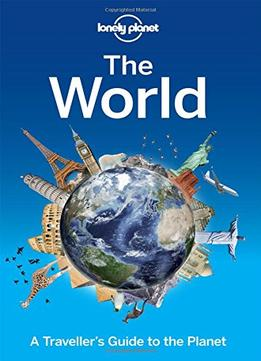 Download Lonely Planet The World: A Traveller's Guide To The Planet