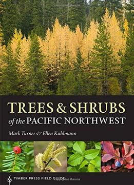 Download ebook Trees & Shrubs Of The Pacific Northwest: Timber Press Field Guide
