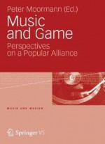 Music And Game: Perspectives On A Popular Alliance