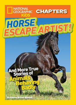 Download National Geographic Kids Chapters: Horse Escape Artist: & More True Stories Of Animals Behaving Badly