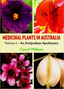 Download ebook Medicinal Plants In Australia: Volume 4: An Antipodean Apothecary