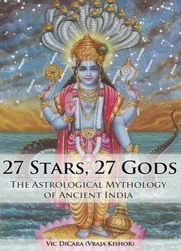 Download ebook 27 Stars, 27 Gods: The Astrological Mythology Of Ancient India