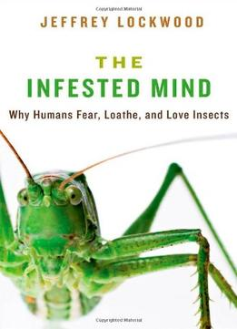 Download ebook The Infested Mind: Why Humans Fear, Loathe, & Love Insects