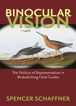 Download ebook Binocular Vision: The Politics Of Representation In Birdwatching Field Guides