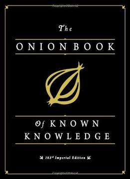 Download The Onion Book Of Known Knowledge: A Definitive Encyclopaedia Of Existing Information