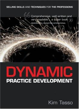 Download ebook Dynamic Practice Development: Selling Skills & Techniques For The Professions