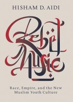 Rebel Music: Race, Empire, And The New Muslim Youth Culture