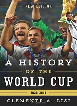 Download A History Of The World Cup: 1930-2014
