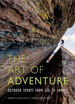 Download The Art Of Adventure: Outdoor Sports From Sea To Summit