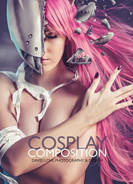 Download ebook Cosplay Composition: David Love Photography & Design