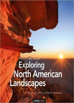 Download Exploring North American Landscapes: Visions & Lessons In Digital Photography
