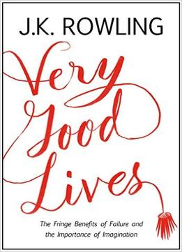 Download ebook Very Good Lives: The Fringe Benefits Of Failure & The Importance Of Imagination