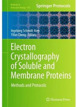 Download ebook Electron Crystallography Of Soluble & Membrane Proteins: Methods & Protocols