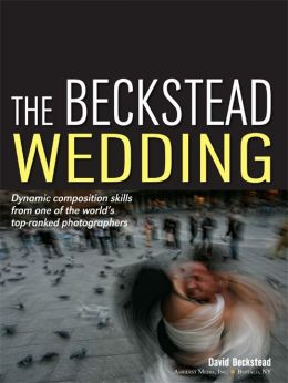 Download The Beckstead Wedding: Dynamic Composition Skills From One of the World's Top-Ranked Photographers