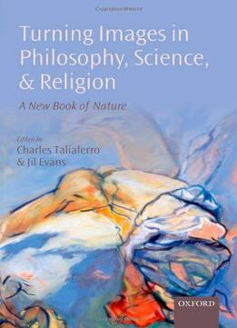 Download Turning Images In Philosophy, Science, & Religion: A New Book Of Nature