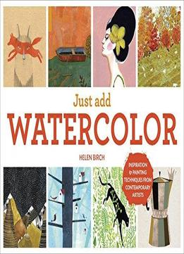 Download ebook Just Add Watercolor: Inspiration & Painting Techniques From Contemporary Artists