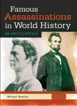 Famous Assassinations In World History: An Encyclopedia