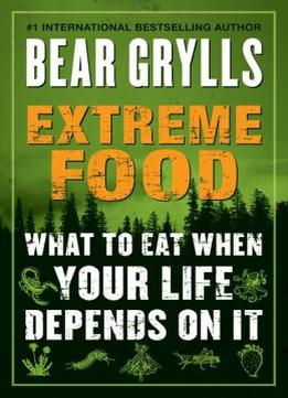 Download Extreme Food: What To Eat When Your Life Depends On It