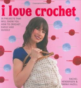 Download ebook I Love Crochet: 25 Projects That Will Show You How to Crochet Easily & Quickly