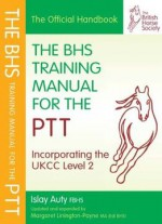 Bhs Training Manual For The Ptt: Incorporating The Ukcc Level 2