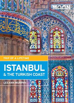 Download Moon Istanbul & The Turkish Coast: Including Cappadocia, Second Edition