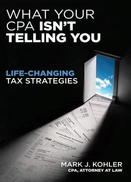 Download ebook What Your CPA isn't Telling You : Life-Changing Tax Strategies