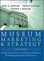 Museum Marketing And Strategy: Designing Missions, Building Audiences, Generating Revenue And Resources, 2nd Edtion
