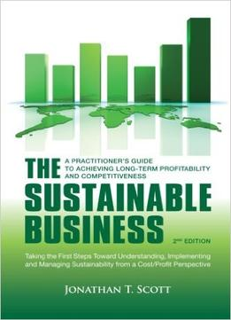 Download ebook The Sustainable Business: A Practitioner's Guide To Achieving Long-term Profitability & Competitiveness 2nd Edition