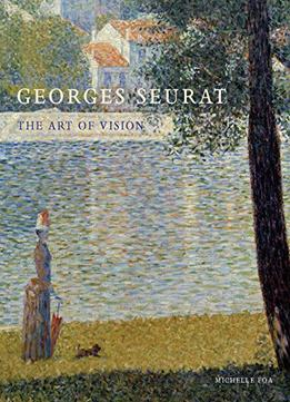 Download ebook Georges Seurat: The Art Of Vision