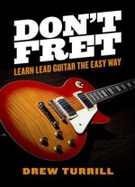 Don't Fret – Learn Lead Guitar the Easy Way