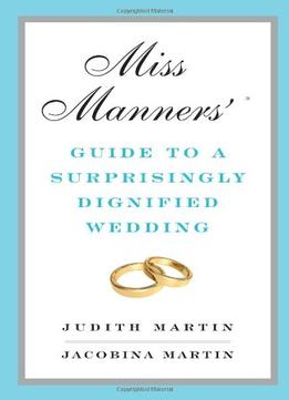 Download ebook Miss Manners' Guide To A Surprisingly Dignified Wedding