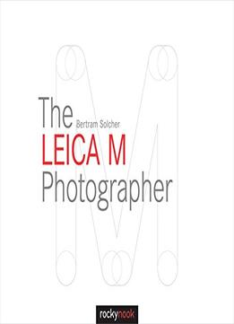 Download The Leica M Photographer: Photographing With Leica's Legendary Rangefinder Cameras