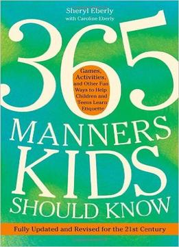 Download ebook 365 Manners Kids Should Know: Games, Activities, & Other Fun Ways To Help Children & Teens Learn Etiquette